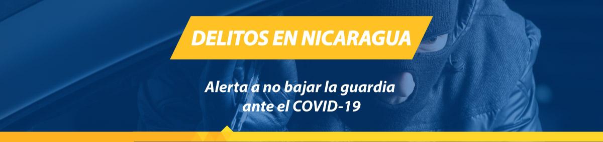 Covid 19 y delitos en Nicaragua, alerta a no bajar la guardia
